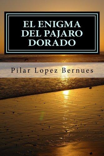 El Enigma del Pajaro Dorado (Maquinaciones de: Pilar López Bernúes