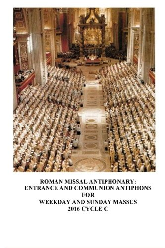 The Roman Missal Antiphonary: Entrance and Communion Antiphons for Weekday and Sunday Masses 2016 ...