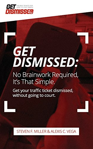 9781508985679: Get Dismissed: No Brain Work Required, It's That Simple: Get Your Traffic Ticket Dismissed