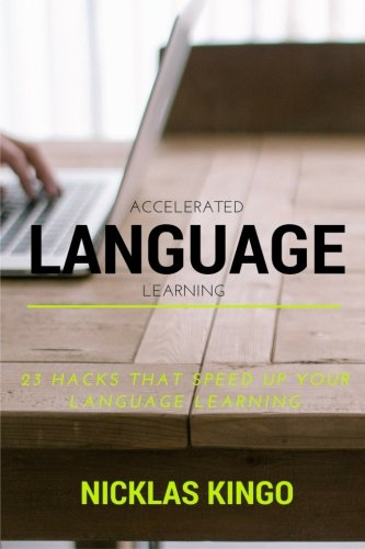 9781508987611: Accelerated Language Learning: 23 Language Learning Hacks that Speed up Your Learning