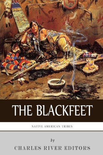 9781508987703: Native American Tribes: The History of the Blackfeet and the Blackfoot Confederacy