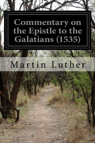 Commentary on the Epistle to the Galatians: Luther, Martin