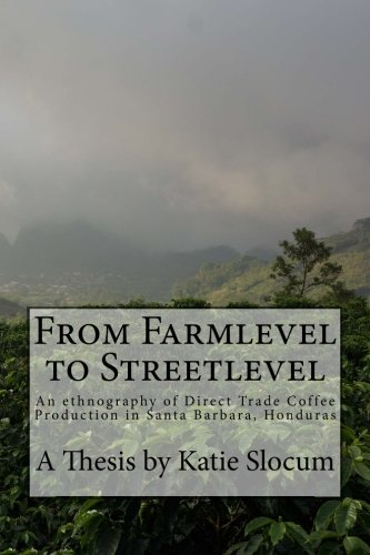 9781508990000: From Farmlevel to Streetlevel: An Ethnography of Direct Trade Coffee Farming in Santa Barbara, Honduras