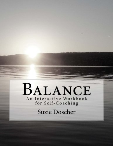 9781508993612: Balance: An Interactive Workbook for Self-Coaching: Volume 1 (BALANCE by Suzie Doscher)