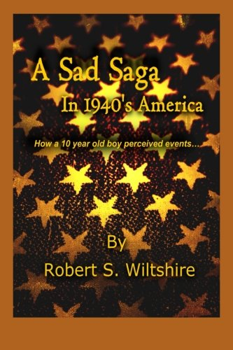 9781508995609: A Sad Saga In 1940's America: How a 10 year old boy perceived events...