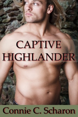 Captive Highlander (Highland Legends) (Volume 4): Scharon, Connie C.
