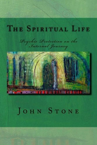 The Spiritual Life: Psychic Protection on the Internal Journey