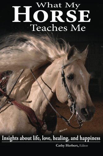 What My Horse Teaches Me: Insights about: Cathy Herbert; Katie