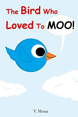 9781508998105: The Bird Who Loved To Moo!