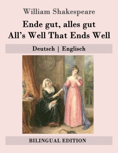 9781508998693: Ende gut, alles gut / All's Well That Ends Well: Deutsch | Englisch (Bilingual Edition)