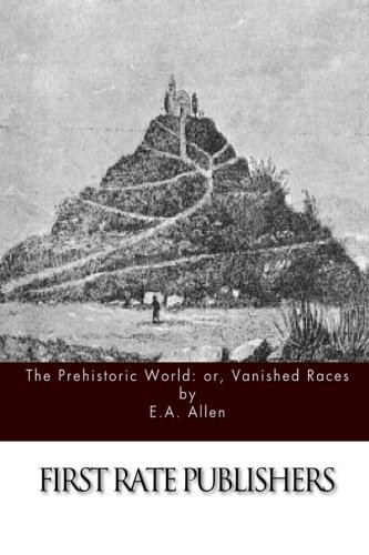 9781508999096: The Prehistoric World: or, Vanished Races