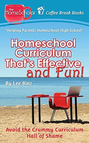 9781508999348: Homeschool Curriculum That's Effective and Fun!: Avoid the Crummy Curriculum Hall of Shame (Coffee Break Books) (Volume 25)