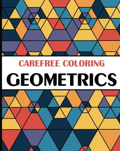 9781509101252: Carefree Coloring Geometrics: Color Your Cares Away! (Carefree Coloring Collection)