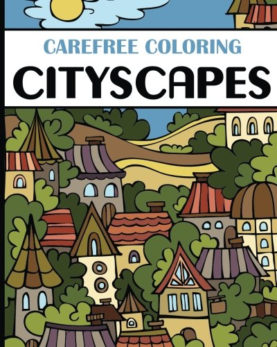 Carefree Coloring Cityscapes: Color Your Cares Away! (Carefree Coloring Collection): H.R. Wallace ...
