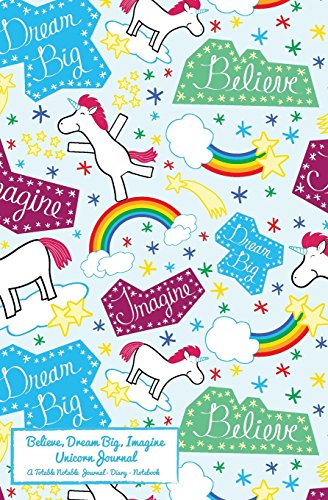 Believe, Dream Big, Imagine Unicorn Journal: A Totable Notable Journal - Diary - Notebook (Totable ...