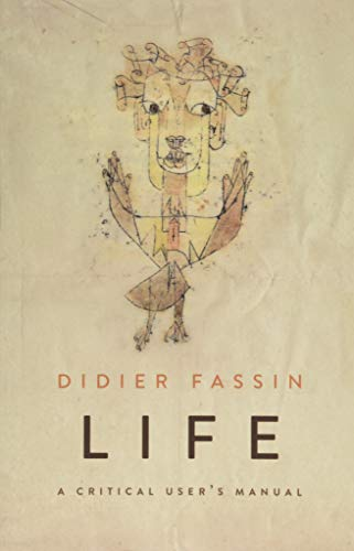 Life: A Critical User's Manual: Didier Fassin