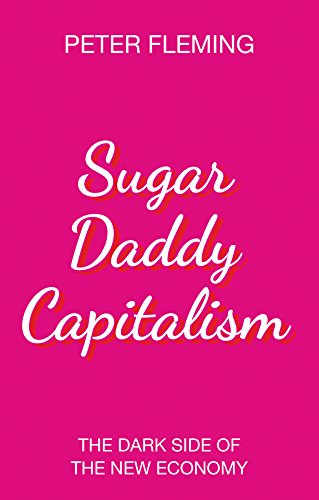 9781509528202: Sugar Daddy Capitalism: The Dark Side of the New Economy