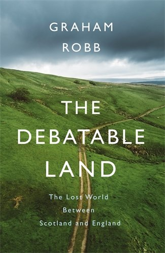 9781509804702: The Debatable Land: The Lost World Between Scotland and England