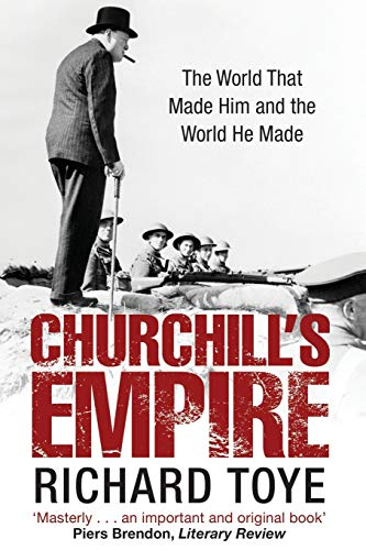 9781509804801: Churchill's Empire: The World that Made Him and the World He Made