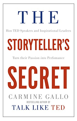 9781509814756: The Storyteller's Secret: How TED Speakers and Inspirational Leaders Turn Their Passion into Performance
