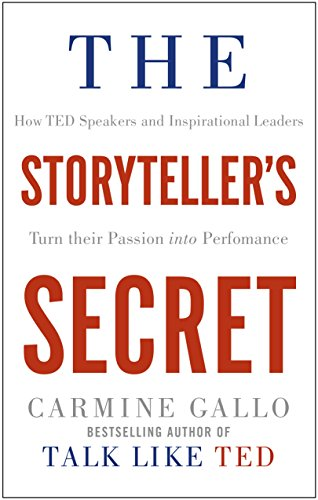 9781509814763: The Storyteller's Secret: How TED Speakers and Inspirational Leaders Turn Their Passion into Performance