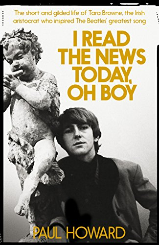 9781509814954: I Read the News Today, Oh Boy: The Short and Gilded Life of Tara Browne, the Man Who Inspired the Beatles' Greatest Song