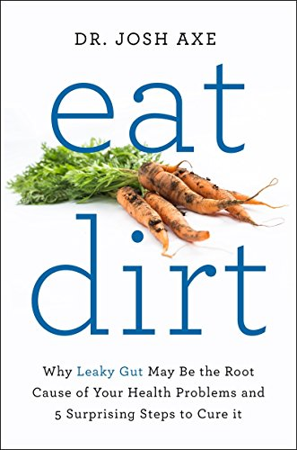 9781509820955: Eat Dirt: Why Leaky Gut May be the Root Cause of Your Health Problems and 5 Surprising Steps to Cure it