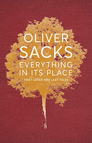 Everything in Its Place: First Loves and Last Tales: Oliver Sacks
