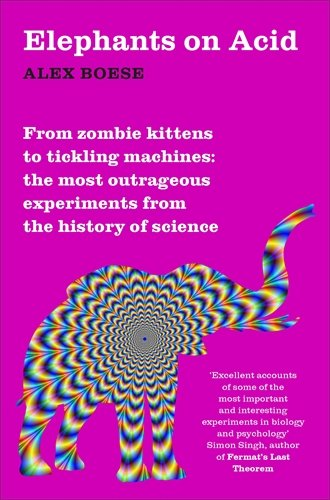 9781509822195: Elephants on Acid: From zombie kittens to tickling machines: the most outrageous experiments from the history of science