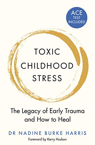 9781509823987: Toxic Childhood Stress: The Legacy of Early Trauma and How to Heal