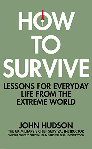 9781509833566: How to Survive: Lessons for Everyday Life from the Extreme World