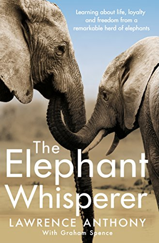 9781509838530: The Elephant Whisperer: Learning About Life, Loyalty and Freedom From a Remarkable Herd of Elephants
