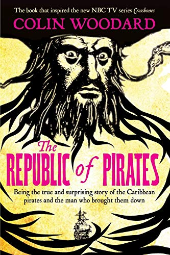 9781509841912: The Republic of Pirates: Being the true and surprising story of the Caribbean pirates and the man who brought them down