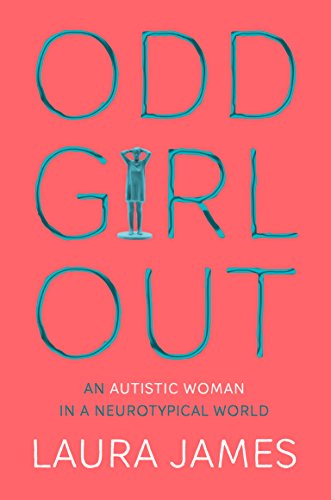 9781509843824: Odd Girl Out: An Autistic Woman in a Neurotypical World