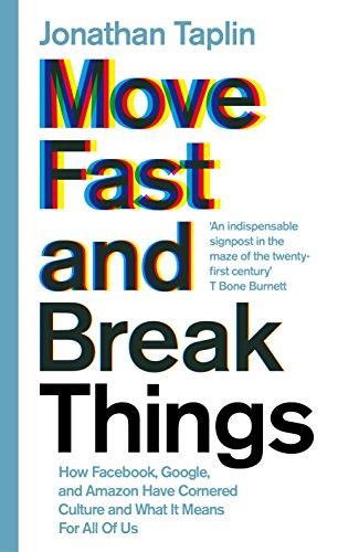 9781509847693: Move Fast and Break Things: How Facebook, Google, and Amazon Have Cornered Culture and What It Means For All Of Us