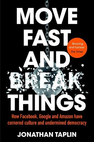 9781509847709: Move Fast and Break Things: How Facebook, Google and Amazon Have Cornered Culture and Undermined Democracy [Lingua inglese]