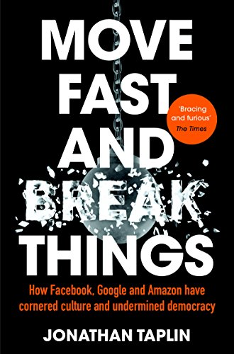 9781509847709: Move Fast and Break Things: How Facebook, Google and Amazon Have Cornered Culture and Undermined Democracy