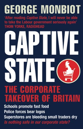 9781509852062: Captive State: The Corporate Takeover of Britain