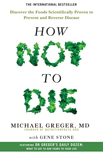 9781509852505: How Not To Die: Discover the Foods Scientifically Proven to Prevent and Reverse Disease