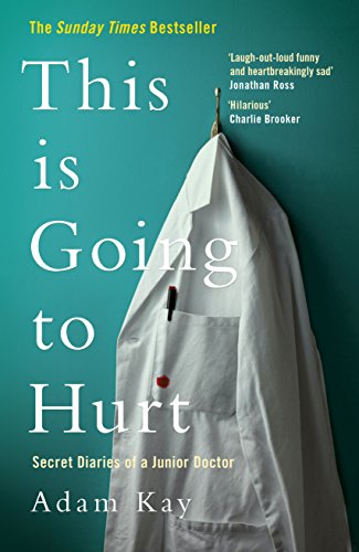 9781509858613: This is Going to Hurt: Secret Diaries of a Junior Doctor