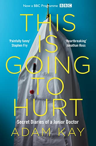 9781509858637: This is Going to Hurt: Secret Diaries of a Junior Doctor