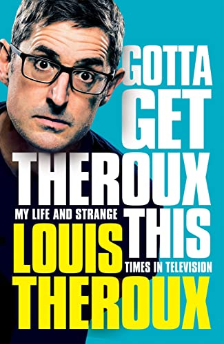 9781509880386: Gotta Get Theroux This: My life and strange times in television