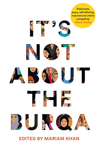 9781509886425: It's Not About the Burqa: Muslim Women on Faith, Feminism, Sexuality and Race