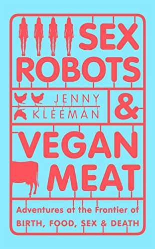 9781509894888: Sex Robots & Vegan Meat: Adventures at the Frontier of Birth, Food, Sex & Death