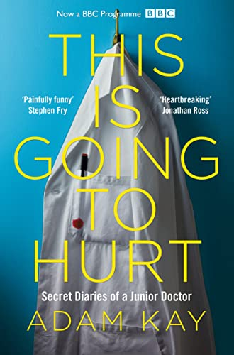 9781509899470: This is Going to Hurt: Secret Diaries of a Junior Doctor