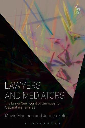 Lawyers and Mediators: The Brave New World of Services for Separating Families: Maclean, Mavis, ...