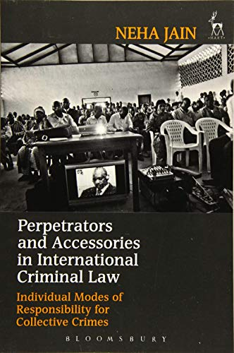 9781509907397: Perpetrators and Accessories in International Criminal Law: Individual Modes of Responsibility for Collective Crimes