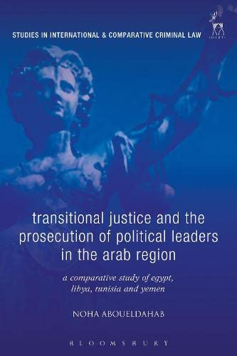 9781509911332: Transitional Justice and the Prosecution of Political Leaders in the Arab Region: A Comparative Study of Egypt, Libya, Tunisia and Yemen (Studies in International and Comparative Criminal Law)