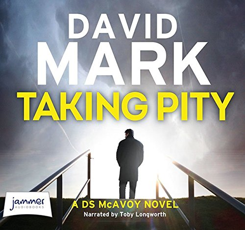Taking Pity: 4 (DS Aector McAvoy): David Mark (Toby Longworth)