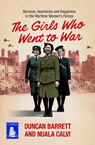 9781510030534: The Girls Who Went to War: Heroism, Heartache and Happiness in the Wartime Women's Forces (Large Print Edition)